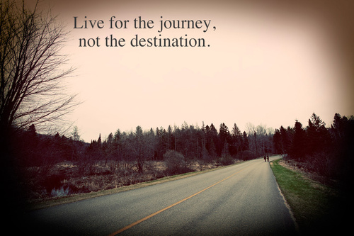 live for the journey not the destination