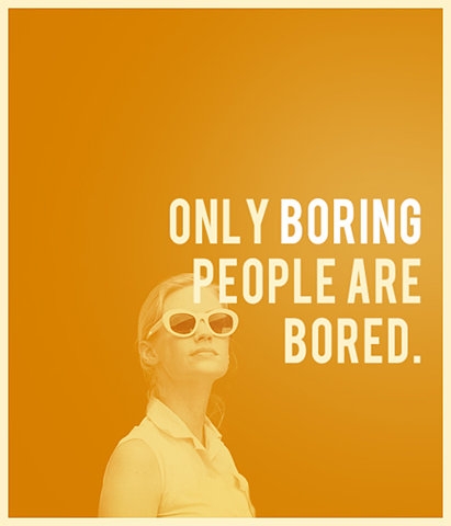 only boring people are bored image